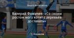 Валерий Фомичев: «Со своим ростом могу котят с деревьев доставать»