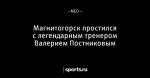 Магнитогорск простился с легендарным тренером Валерием Постниковым